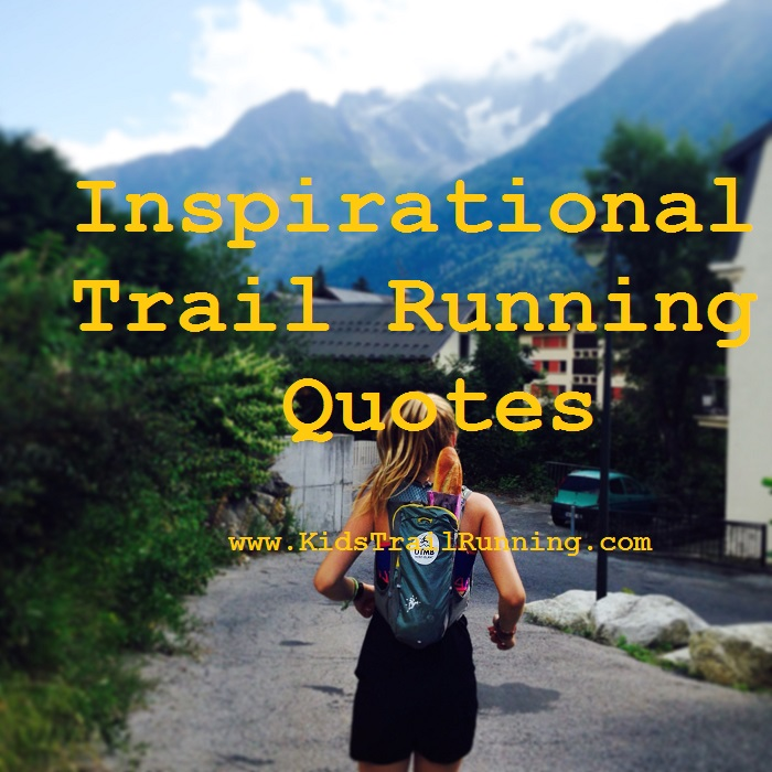 Inspirational Trail Running Quotes u2013 Kids Trail Running